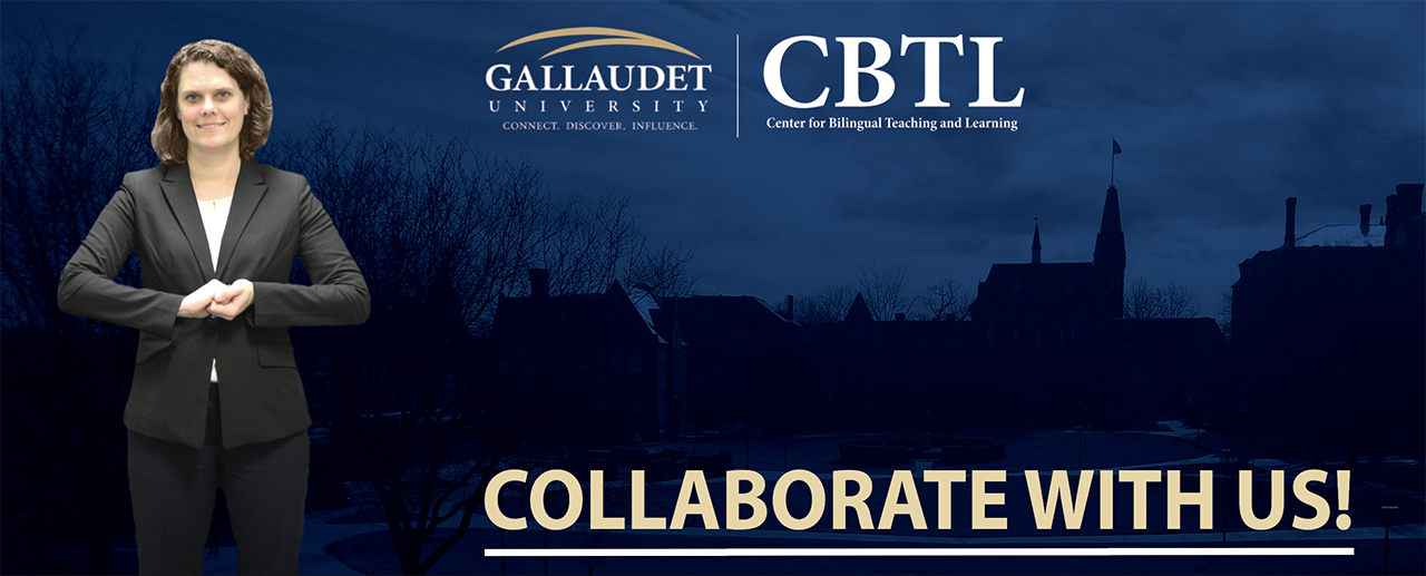rectangular banner with blue see through background of Gallaudet University with a woman standing, holding hands. CBTL Logo and Gallaudet at the top. Collaborate with US at the bottom with Gallaudet's mission statement at the bottom