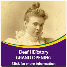 IMG DES: Old photo of Deaf woman in late 1800's. Text: Deaf HERstory Grand Opening - Click for more information.