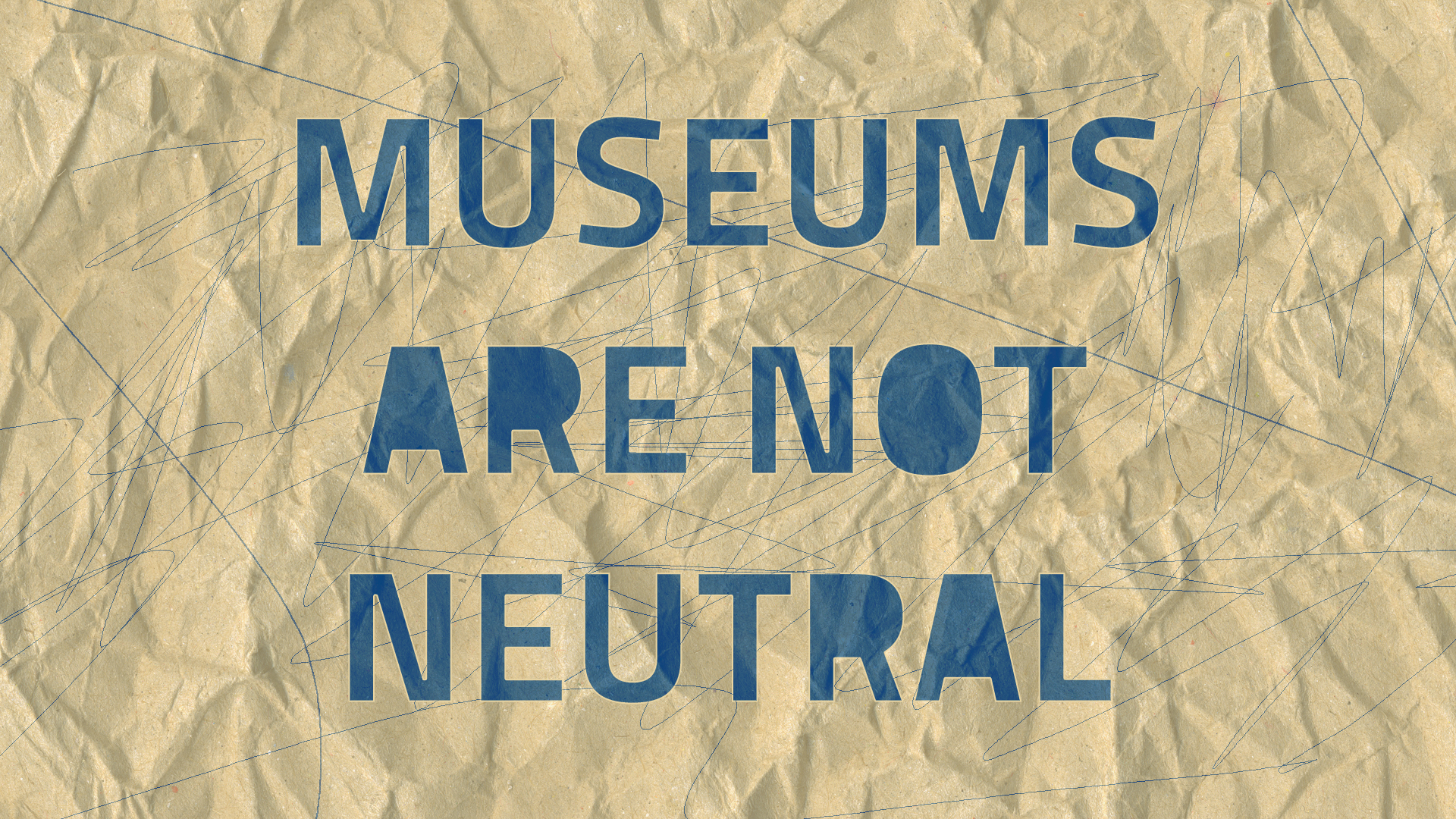 "Img des: crumbled up brown paper with scribbled pen marks - words on it say ""Museums are not neutral""."