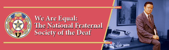 "Banner of ""We Are Equal: The National Fraternal Society of the Deaf"" with NFSD embelm and image of Frank B. Sullivan"